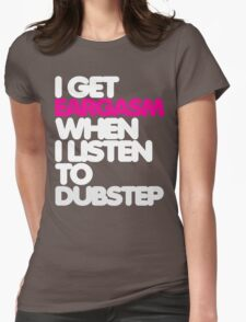 Get Eargasm When I Listen to Dubstep (light) Womens Fitted T-Shirt