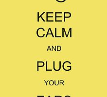 Keep Calm and Plug Your Ears 2 by Heavenridge
