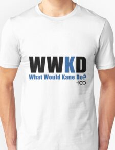 What Would Kane Do? Unisex T-Shirt