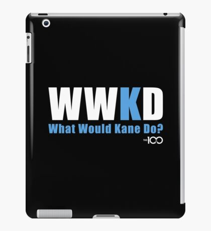 The 100 - What Would Kane Do? iPad Case/Skin