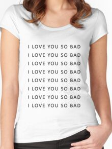 I love you so bad {TSHIRTS, CASES} Women's Fitted Scoop T-Shirt