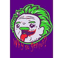 Why So Genius ? Photographic Print