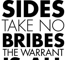 Take No Sides, Take No Bribes, The Warrant Is All by solotalkmedia