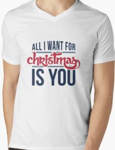 All I want for christmas is you!  Mens V-Neck T-Shirt