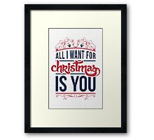 All I want for christmas is you!  Framed Print