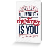 All I want for christmas is you!  Greeting Card