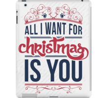 All I want for christmas is you!  iPad Case/Skin