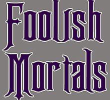 Foolish Mortals by TRStrickland