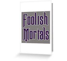 Foolish Mortals Greeting Card