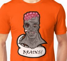 I WANT BRAINS! Unisex T-Shirt