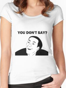 You don't say (HD) Women's Fitted Scoop T-Shirt