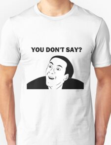 You don't say (HD) T-Shirt