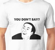 You don't say (HD) Unisex T-Shirt