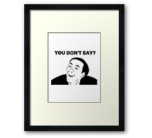 You don't say (HD) Framed Print