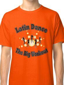 Latin Dance - The Big Workout T-shirt Classic T-Shirt