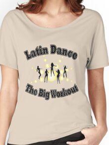 Latin Dance - The Big Workout T-shirt Women's Relaxed Fit T-Shirt