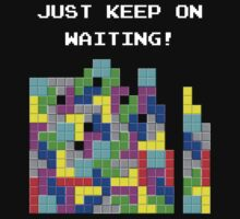 Just keep on waiting... Kids Tee