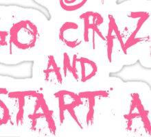 Go Crazy And Start A Fucking War (Explicit) Sticker