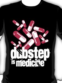 Dubstep is Medicine (dark)  T-Shirt