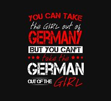 You Can Take The Girl Out Of Germany! Unisex T-Shirt