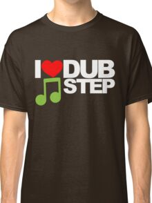 I LOVE DUBSTEP (LIGHT)  Classic T-Shirt