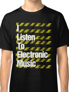 I Listen to Electronic Music  Classic T-Shirt