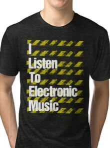 I Listen to Electronic Music  Tri-blend T-Shirt