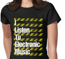 I Listen to Electronic Music  Womens Fitted T-Shirt