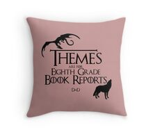 Themes are for Eighth Grade Book Reports Throw Pillow