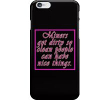 Gold miners get dirty for you iPhone Case/Skin