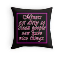 Gold miners get dirty for you Throw Pillow