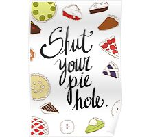 Shut Your Pie Hole Typography  Poster