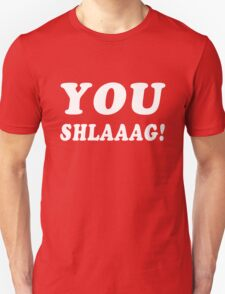 YOU SHLAAAG! T-Shirt
