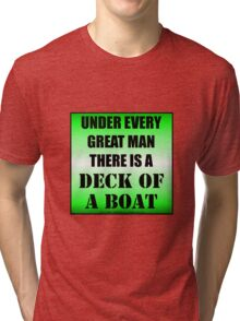 Under Every Great Man There Is A Deck Of A Boat Tri-blend T-Shirt