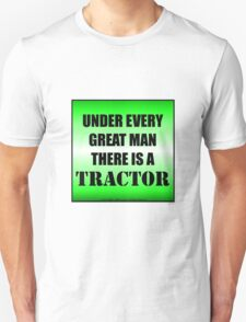 Under Every Great Man There Is A Tractor Unisex T-Shirt
