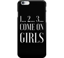 1... 2... 3... COME ON GIRLS iPhone Case/Skin