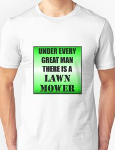 Under Every Great Man There Is A Lawn Mower Unisex T-Shirt