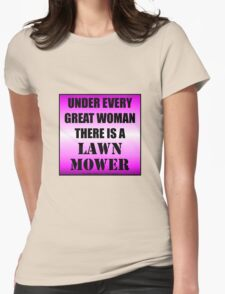 Under Every Great Woman There Is A Lawn Mower Womens Fitted T-Shirt