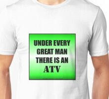 Under Every Great Man There Is An ATV Unisex T-Shirt