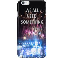 We All Need Something iPhone Case/Skin