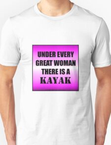 Under Every Great Woman There Is A Kayak Unisex T-Shirt