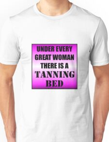 Under Every Great Woman There Is A Tanning Bed Unisex T-Shirt