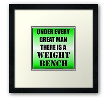 Under Every Great Man There Is A Weight Bench Framed Print
