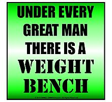 Under Every Great Man There Is A Weight Bench Photographic Print