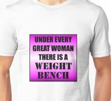 Under Every Great Woman There Is A Weight Bench Unisex T-Shirt