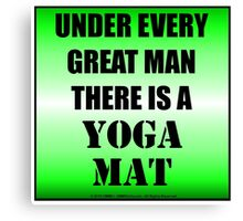 Under Every Great Man There Is A Yoga Mat Canvas Print