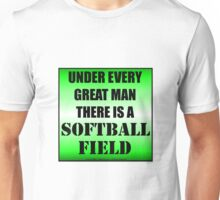 Under Every Great Man There Is A Softball Field Unisex T-Shirt