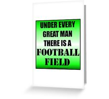 Under Every Great Man There Is A Football Field Greeting Card
