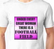 Under Every Great Woman There Is A Football Field Unisex T-Shirt
