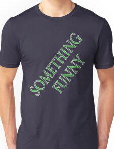 something funny on a t-shirt Unisex T-Shirt